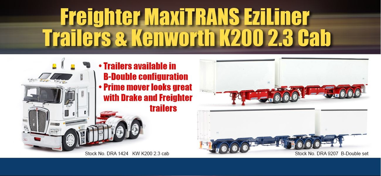 New Drake models KW K200 2.3 cab & Freighter Eziliner B-Double trailers
